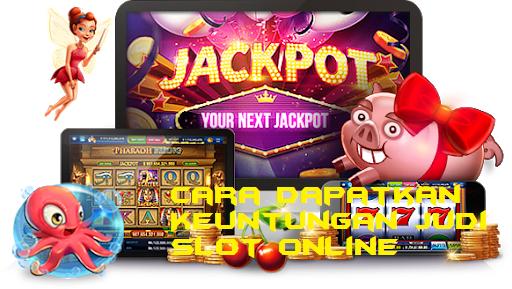 Cara Dapatkan Keuntungan Judi Slot Online