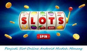 Penjudi Slot Online Android Mudah Menang